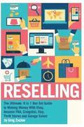 Reselling: The Ultimate 6 in 1 Box Set Guide to Making Money With Ebay, Amazon FBA, Craigslist, Etsy, Thrift Stores and Garage Sa
