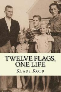 Twelve Flags, One Life: Book 1 of Klaus Kolb's Autobiography