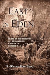 East of Eden: Living in the Shadows of the Garden: A Study of Genesis 4:16