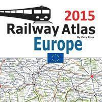 Railway Atlas Europe 2015: Icon Illustrated Railway Atlas of Europe, Turkey and Morocco Ideal for Interrail and Eurail Railpass Holders