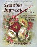 Painting Impressions Volume 3: Casual Bouquets