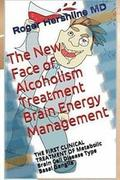 The New Face of Alcoholism Treatment Brain Energy Management: THE FIRST CLINICAL TREATMENT OF Metabolic Brain Cell Disease Type Basal Ganglia