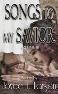 Songs to My Savior Volume III: Especially Scriptures and Etcetera