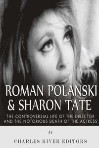 Roman Polanski & Sharon Tate: The Controversial Life of the Director and Notorious Death of the Actress