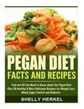 Pegan Diet Facts and Recipes: Find out All You Need to Know about the Pegan Diet Plus 30 Healthy & Most Delicious Recipes for Weight Loss, Blood Sug