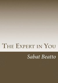 The Expert in You: How to find monetize on you expertise and strenghts