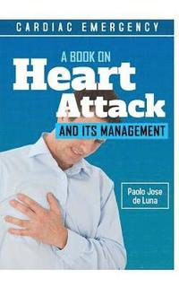 Cardiac Emergency: A Book on Heart Attack and Its Management