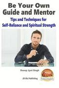 Be Your Own Guide and Mentor - Tips and Techniques for Self-Reliance and Spiritual Strength