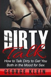 Dirty Talk: How to Talk Dirty to Get You both in the Mood for Sex