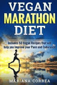 VEGAN MARATHON Diet: Includes 50 Vegan Recipes that will help you Improve your Pace and Endurance