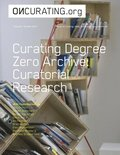 On-Curating Issue 26: Curating Degree Zero Archive. Curatorial Research