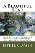 A Beautiful Scar: Skincare & makeup tips on how you can improve the appearance of your scar