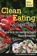 Clean Eating & Superfoods: zurueck zu natuerlichem Essverhalten / Clean Your Life