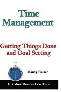 Time Management: Getting Things Done and Goal Setting