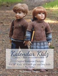Kalendar Kidz: Volume 2 July through December: Original Knitwear Designs for 18' Kidz 'n' Cats(R) girl and boy dolls mini Kidz too!