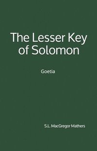 The Greater and Lesser Keys of Solomon the King - Aleister