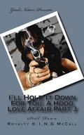 I'll Hold It Down For You: A Hood Love Affair Part 3: Still Down