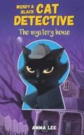 Wendy and Black: The Cat Detective 1: The Mystery House
