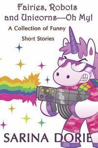 Fairies, Robots and Unicorns?--Oh My!: Humorous Fantasy and Science Fiction
