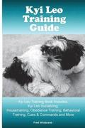 Kyi-Leo Training Guide. Kyi-Leo Training Book Includes: Kyi-Leo Socializing, Housetraining, Obedience Training, Behavioral Training, Cues & Commands a