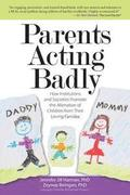 Parents Acting Badly: How Institutions and Societies Promote the Alienation of Children from Their Loving Families