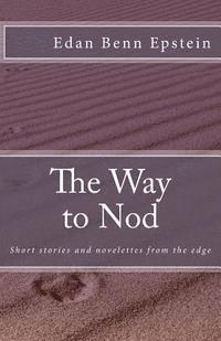The Way to Nod: short stories and novelettes from the edge