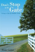 Don't Stop At The Gate: Living a Life of Childlike Faith