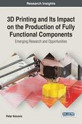 3D Printing and Its Impact on the Production of Fully Functional Components: Emerging Research and Opportunities