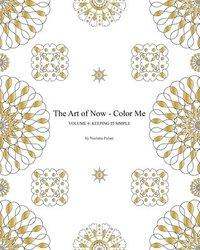 The Art Of Now Color Me Volume 4 Keeping It Simple Coloring Book With Simple Mandalas To Relax And Experience The Joy Of Coloring And Doodl Av