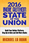 2016 Indie Author State of the Union: Build Your Author Platform, Stay Up-To-Date and Sell More Books