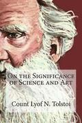 On the Significance of Science and Art: On the Significance of Science and Art By Count Lyof N. Tolstoi