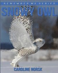 Snowy Owl: Amazing Photos & Fun Facts Book About Snowy Owl For Kids