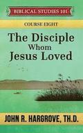 The Disciple Whom Jesus Loved: A Study of John
