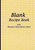 Blank Recipe Book: Yellow Tablecloth, Blank Cookbook with Measure Equivalents Chart, 7 X 10, 108 Pages