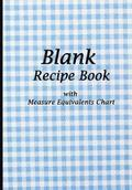 Blank Recipe Book: Blue Tablecloth Design, Blank Cookbook with Measure Equivalents Chart, 7 X 10, 108 Pages