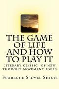 The Game of Life and How to Play It: Literary Classic of the New Thought Movement