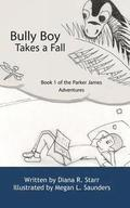 Bully Boy Takes a Fall: Book 1 of The Parker James Adventures