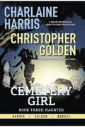 Charlaine Harris Cemetery Girl Book Three: Haunted