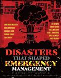 Disasters That Shaped Emergency Management: Case Studies for the Homeland Security/Emergency Management Professional