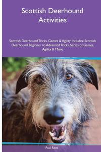 Scottish Deerhound Activities Scottish Deerhound Tricks, Games &; Agility. Includes