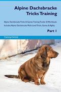 Alpine Dachsbracke Tricks Training Alpine Dachsbracke Tricks &; Games Training Tracker &; Workbook. Includes