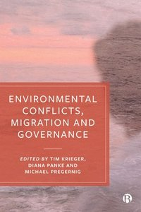 Environmental Conflicts, Migration and Governance