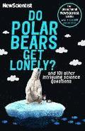 Do Polar Bears Get Lonely: And 101 Other Intriguing Science Questions