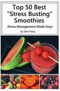 Top 50 Best Stress Busting Smoothies: Stress Management Made Easy