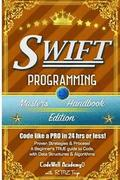 Swift: Programming, Master's Handbook; A TRUE Beginner's Guide! Problem Solving, Code, Data Science, Data Structures & Algori