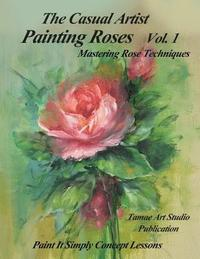 The Casual Artist- Painting Roses Vol. 1