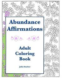Abundance Affirmations: Adult Coloring Book: Colors of Abundance 1