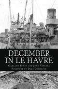 December In Le Havre: A Story Based On True Events From The Life of Gaetano Benza