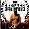 The Self Empowered Superhuman Diet: Achieve Your Potential, Optimal Health, High Performance and Increase Energy