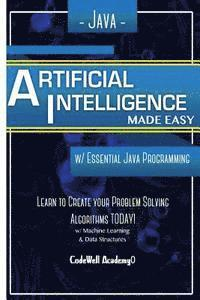 Java Artificial Intelligence: Made Easy, w/ Java Programming; Learn to Create your * Problem Solving * Algorithms! TODAY! w/ Machine Learning & Data